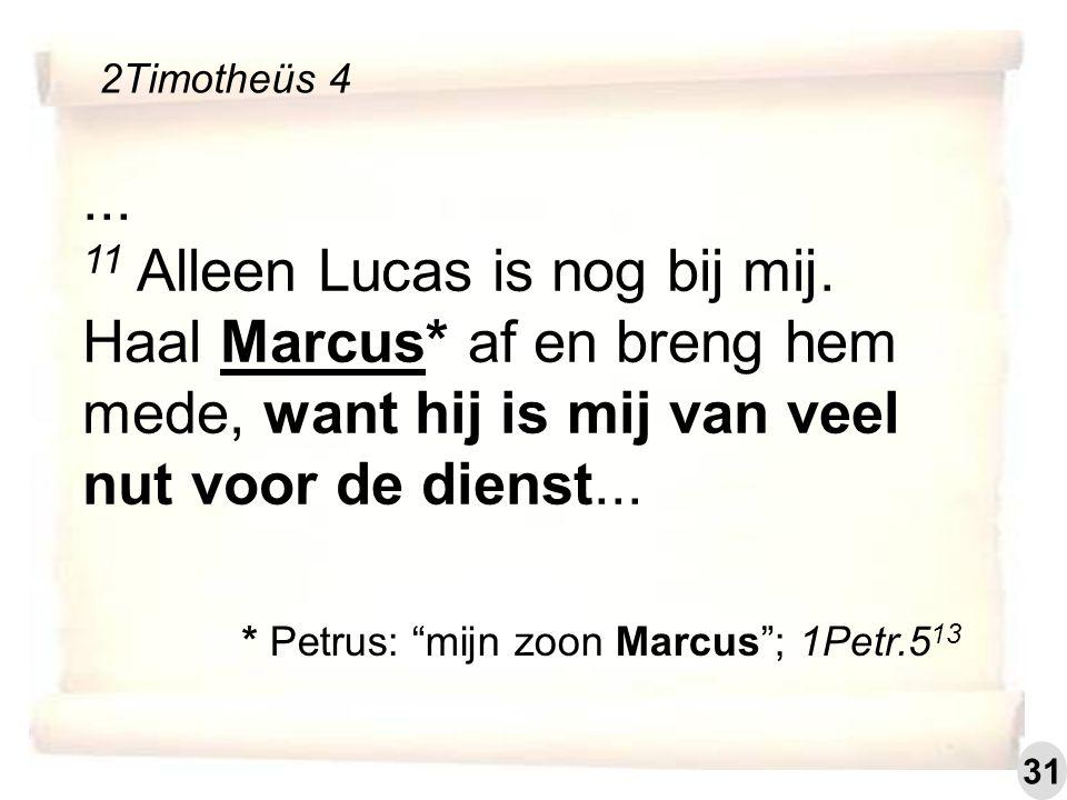 """... 11 Alleen Lucas is nog bij mij. Haal Marcus* af en breng hem mede, want hij is mij van veel nut voor de dienst... 2Timotheüs 4 * Petrus: """"mijn zoo"""