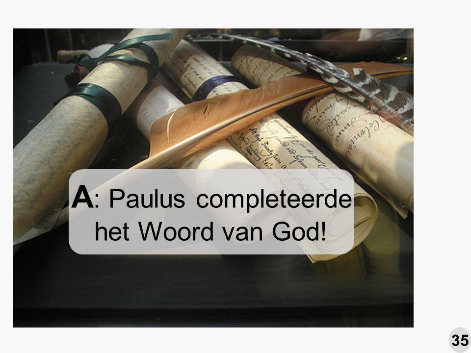 A : Paulus completeerde het Woord van God! 35