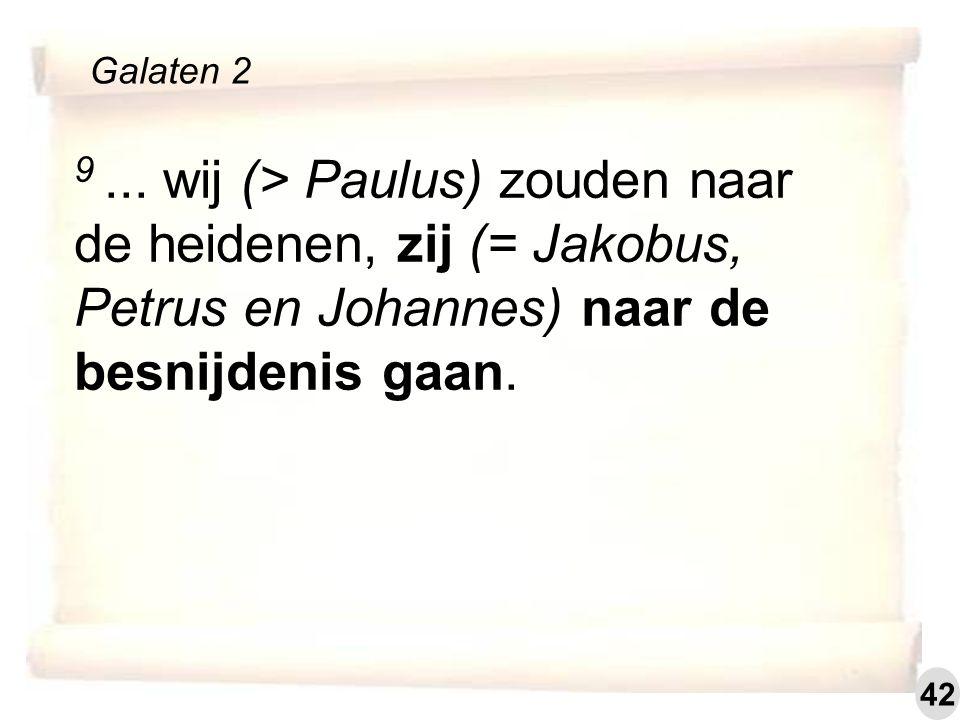 9... wij (> Paulus) zouden naar de heidenen, zij (= Jakobus, Petrus en Johannes) naar de besnijdenis gaan. Galaten 2 42