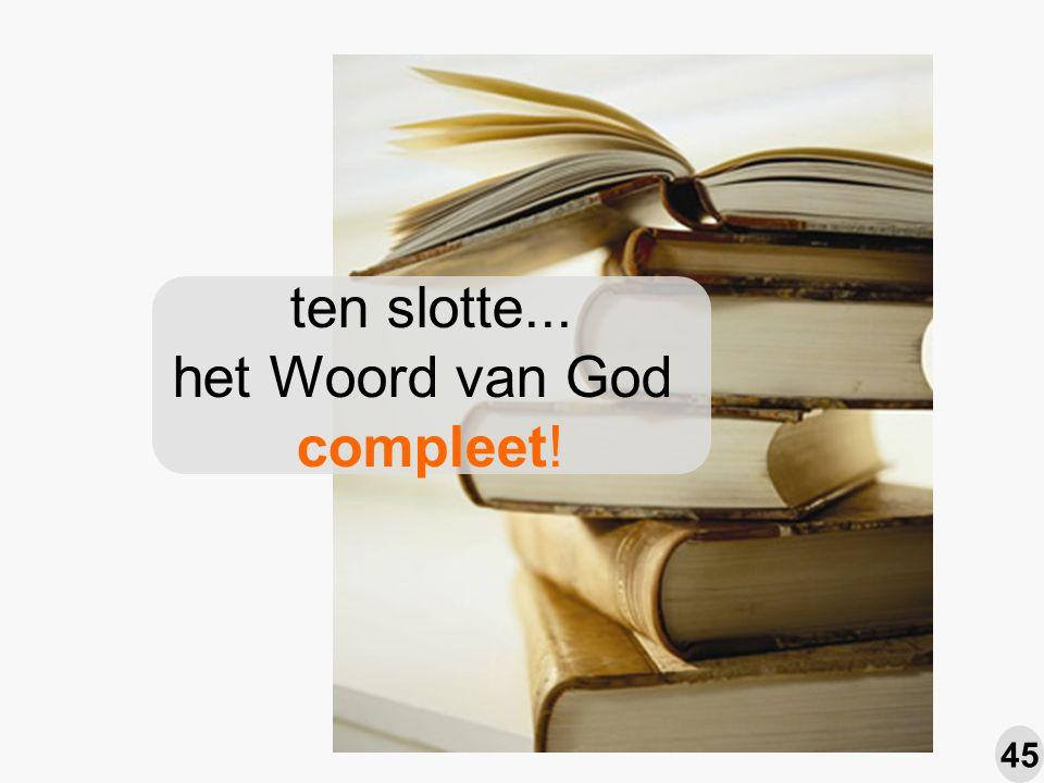 ten slotte... het Woord van God compleet! 45