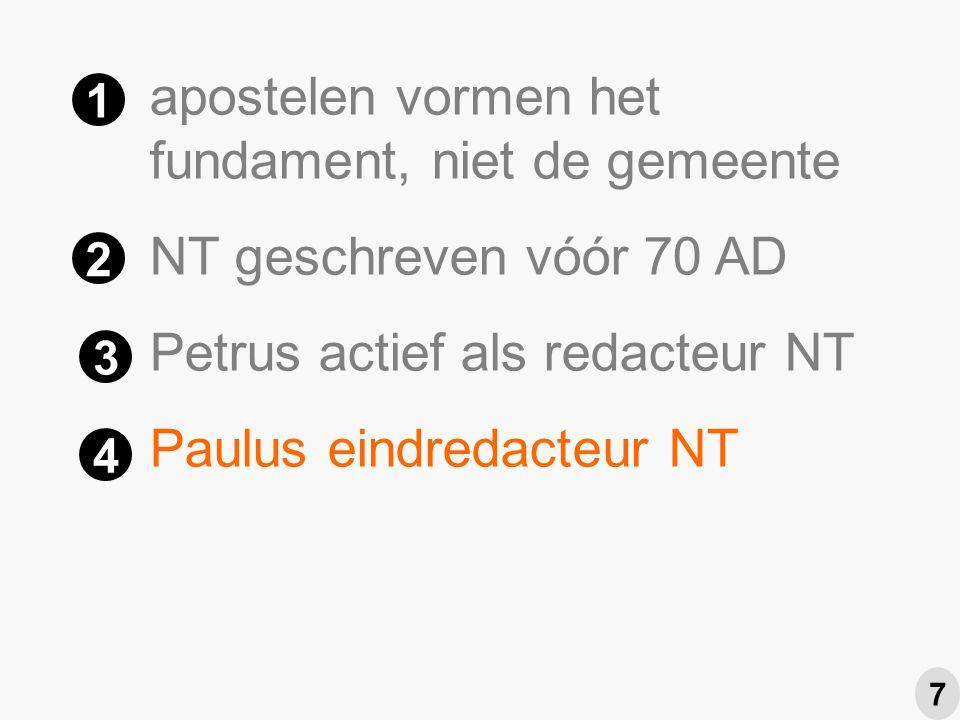 apostelen vormen het fundament, niet de gemeente NT geschreven vóór 70 AD Petrus actief als redacteur NT Paulus eindredacteur NT 1 2 3 4 7