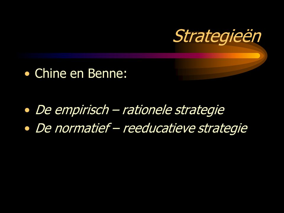 Strategieën Chine en Benne: De empirisch – rationele strategie De normatief – reeducatieve strategie