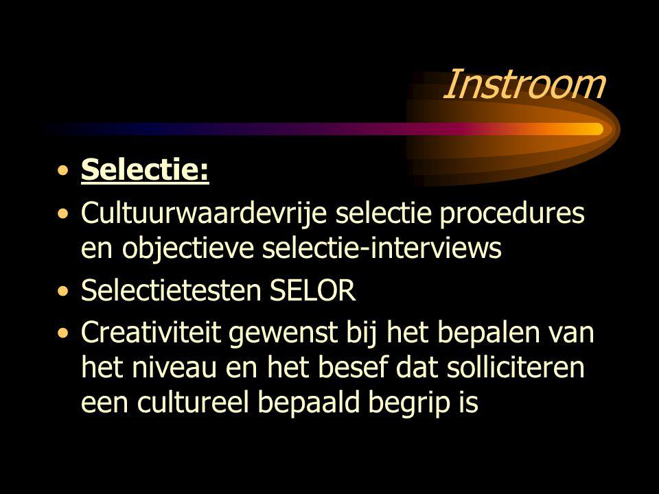 Instroom Selectie: Cultuurwaardevrije selectie procedures en objectieve selectie-interviews Selectietesten SELOR Creativiteit gewenst bij het bepalen