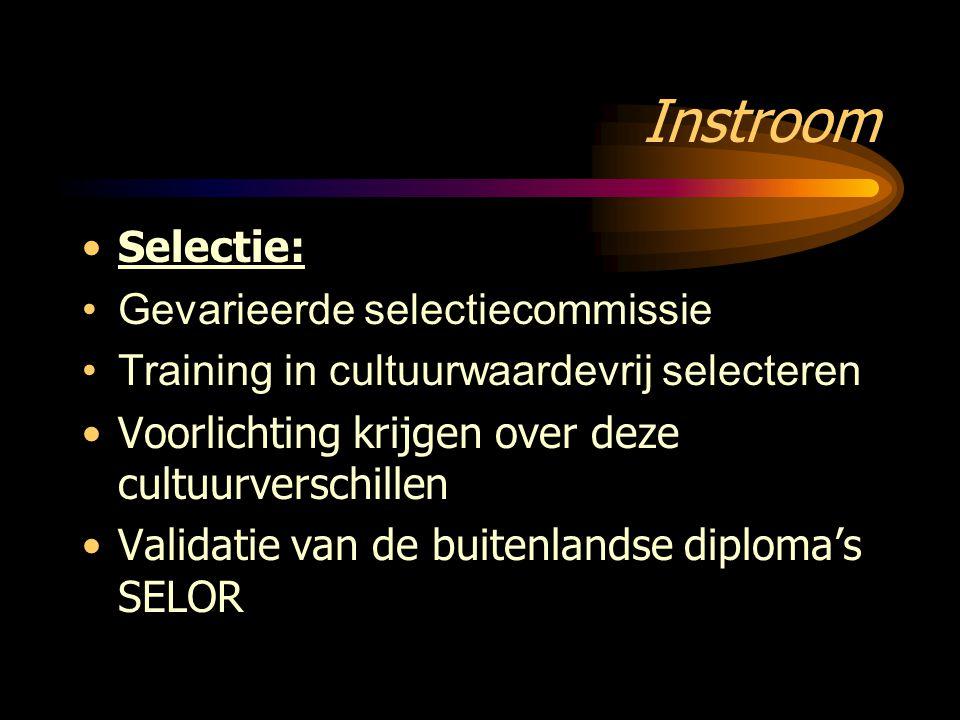 Instroom Selectie: Gevarieerde selectiecommissie Training in cultuurwaardevrij selecteren Voorlichting krijgen over deze cultuurverschillen Validatie