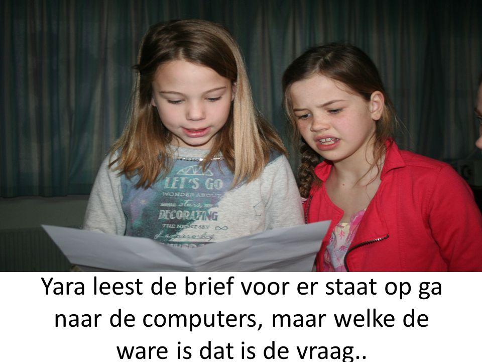 Yara leest de brief voor er staat op ga naar de computers, maar welke de ware is dat is de vraag..