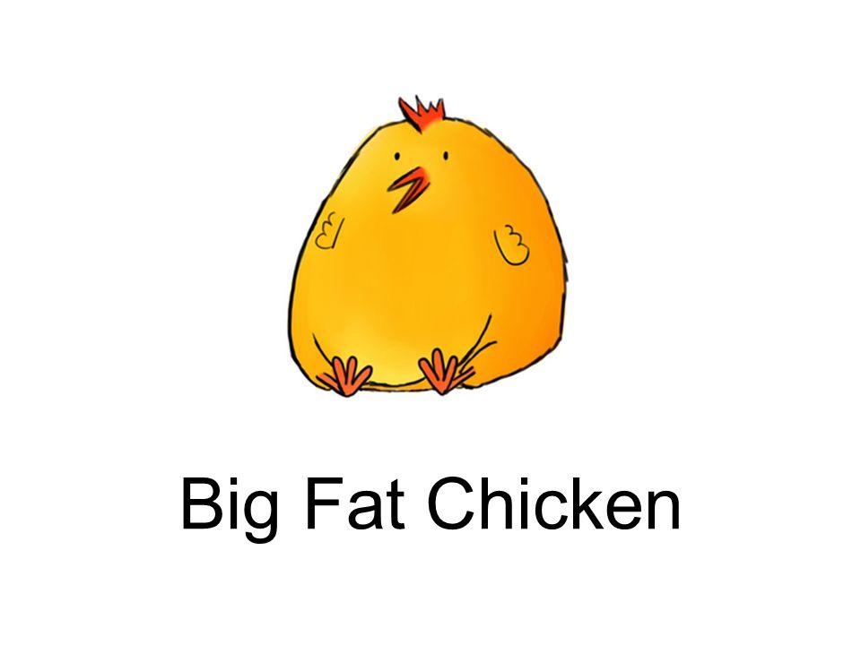Big Fat Chicken