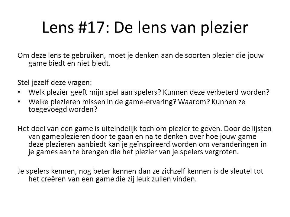 Lens #17: De lens van plezier Om deze lens te gebruiken, moet je denken aan de soorten plezier die jouw game biedt en niet biedt. Stel jezelf deze vra