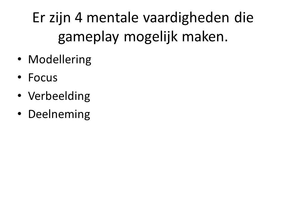 Er zijn 4 mentale vaardigheden die gameplay mogelijk maken. Modellering Focus Verbeelding Deelneming