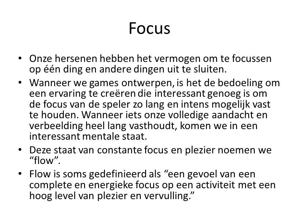 Focus Onze hersenen hebben het vermogen om te focussen op één ding en andere dingen uit te sluiten. Wanneer we games ontwerpen, is het de bedoeling om
