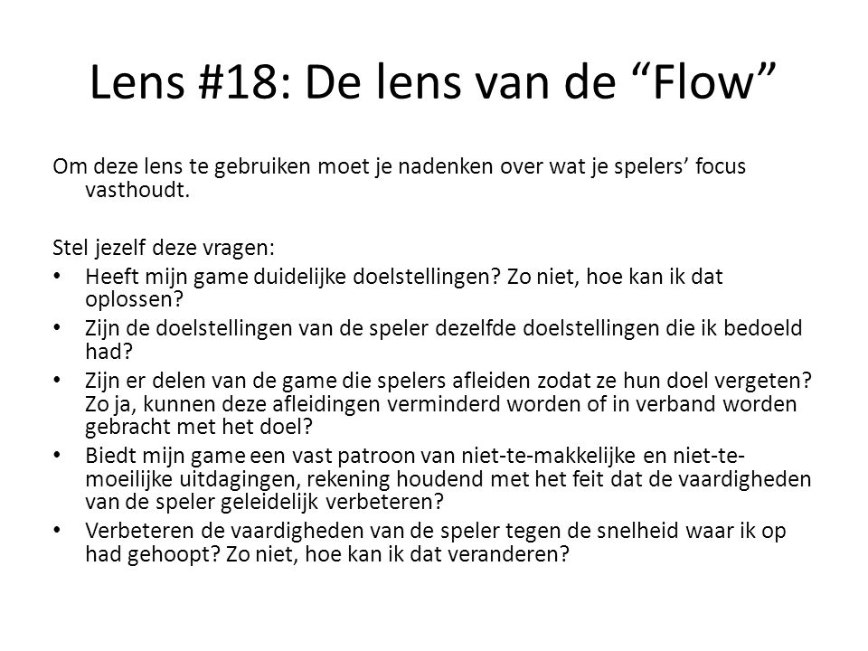 """Lens #18: De lens van de """"Flow"""" Om deze lens te gebruiken moet je nadenken over wat je spelers' focus vasthoudt. Stel jezelf deze vragen: Heeft mijn g"""