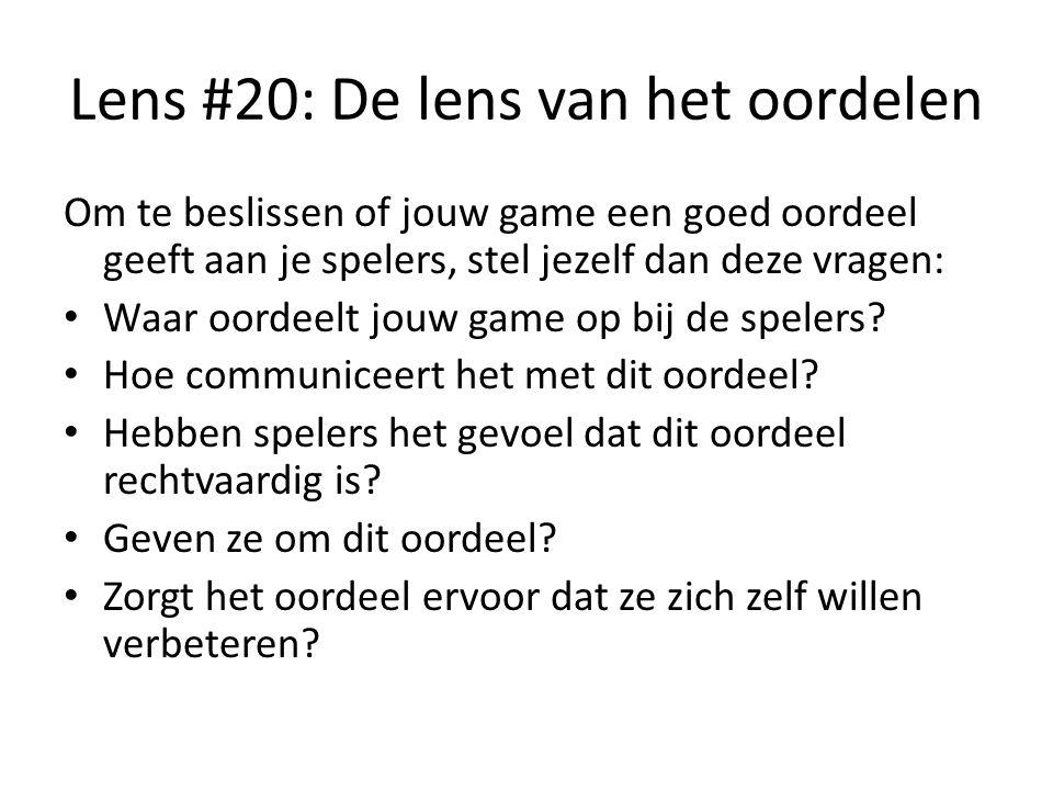 Lens #20: De lens van het oordelen Om te beslissen of jouw game een goed oordeel geeft aan je spelers, stel jezelf dan deze vragen: Waar oordeelt jouw