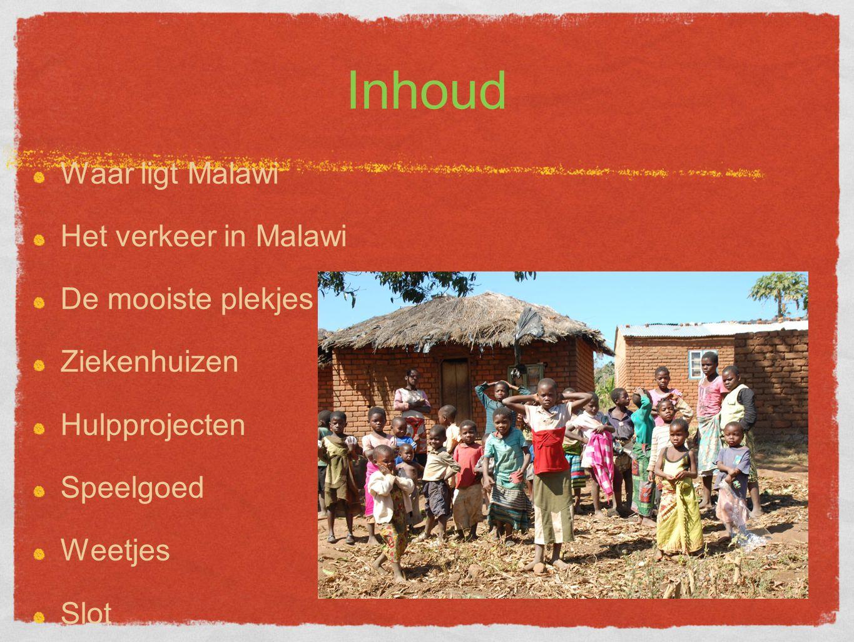 Inhoud Waar ligt Malawi Het verkeer in Malawi De mooiste plekjes Ziekenhuizen Hulpprojecten Speelgoed Weetjes Slot