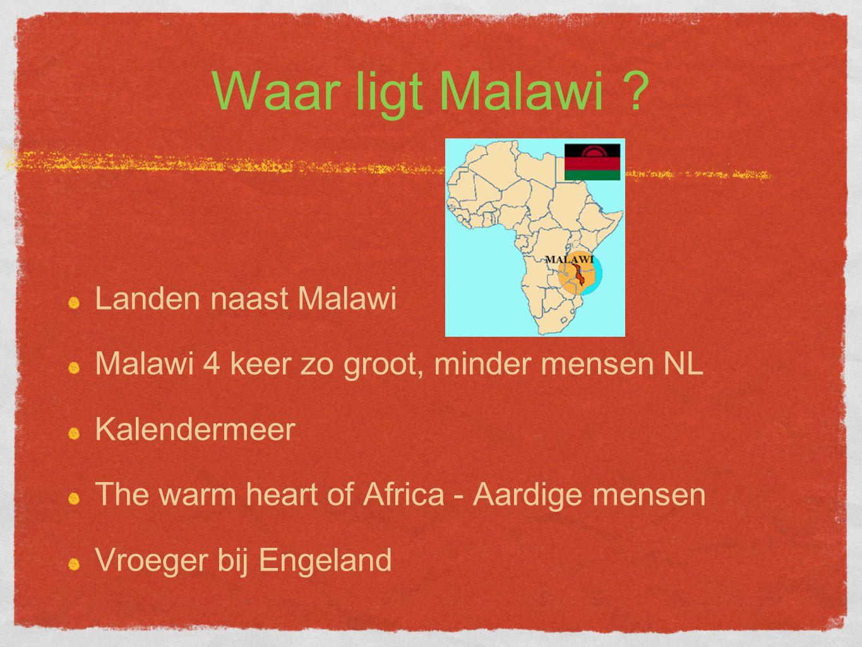 Waar ligt Malawi ? Landen naast Malawi Malawi 4 keer zo groot, minder mensen NL Kalendermeer The warm heart of Africa - Aardige mensen Vroeger bij Eng