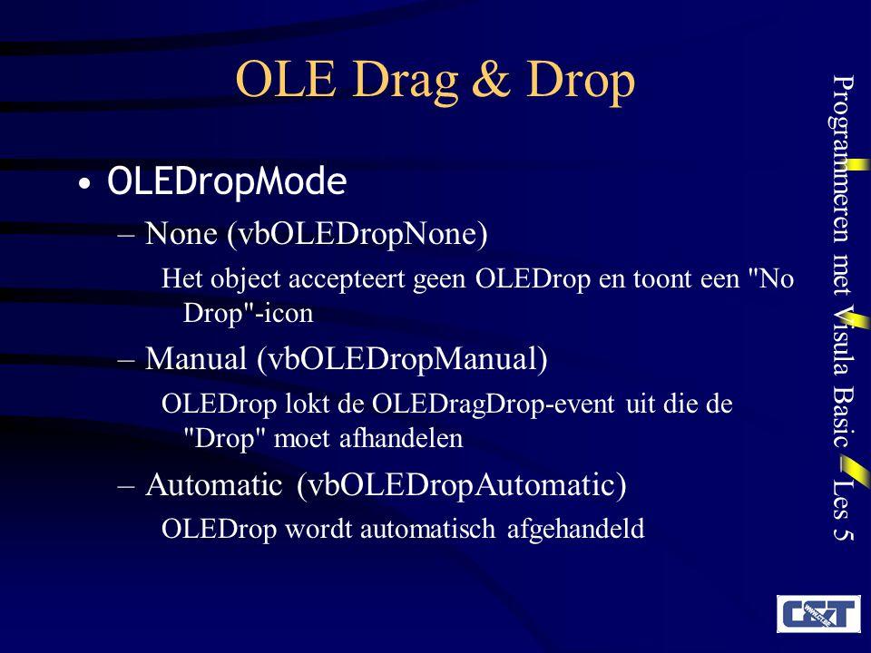 Programmeren met Visula Basic – Les 5 OLE Drag & Drop Events OLEStartDrag Private Sub object_OLEStartDrag(data As DataObject, effecten As Long) –Wordt uitgelokt na een OLEDrag-methode voor object (manual OLEDrag) of zodra een automatische OLEDrag begint.