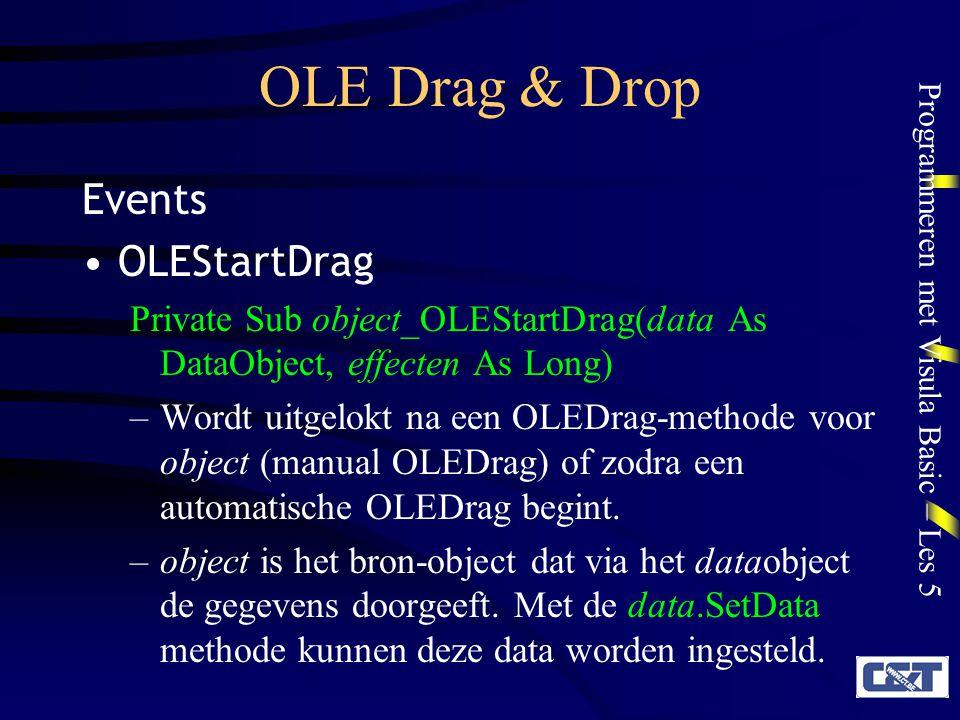 Programmeren met Visula Basic – Les 5 OLE Drag & Drop Events OLEStartDrag Private Sub object_OLEStartDrag(data As DataObject, effecten As Long) –Wordt