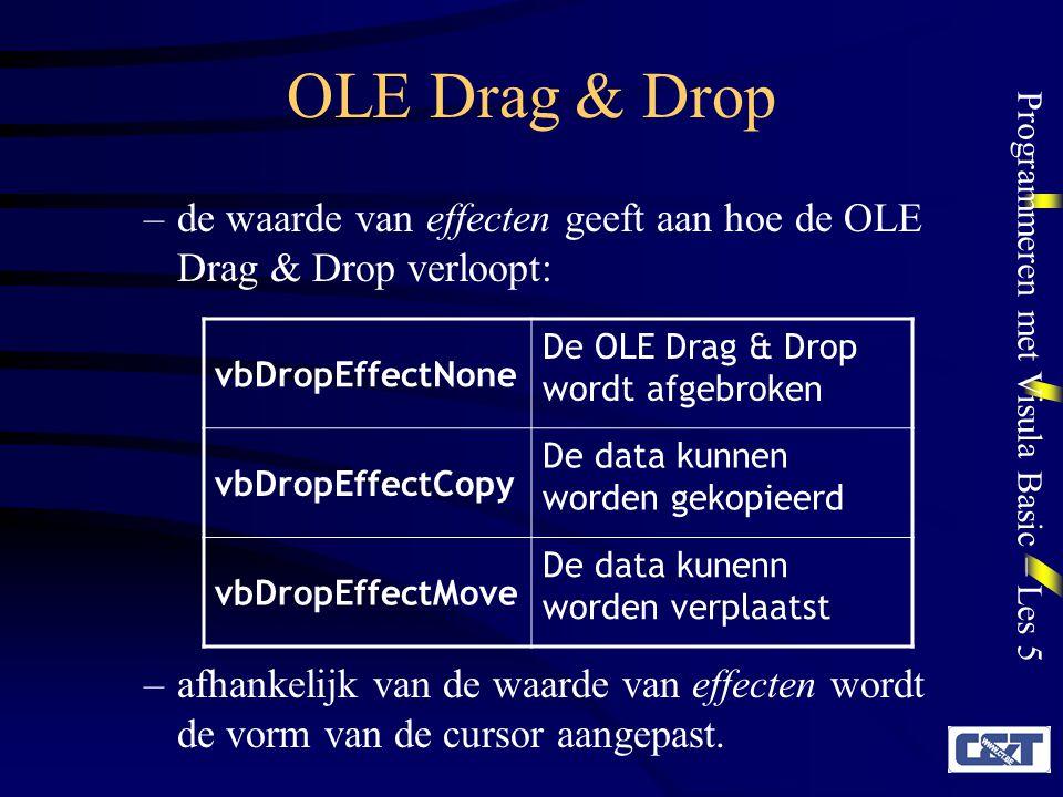 Programmeren met Visula Basic – Les 5 OLE Drag & Drop OLEDragDrop Private Sub object_OLEDragDrop(data As DataObject, effect As Long, button As Integer, shift As Integer, x As Single, y As Single) –Het dataobject bevat de gegevens die worden versleept.