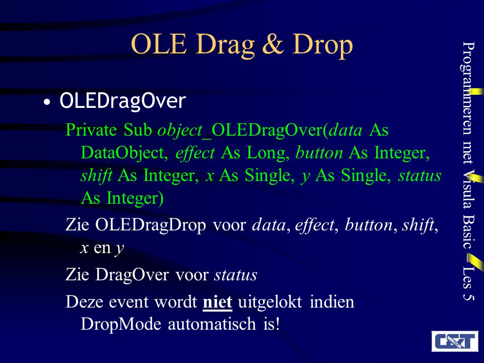 Programmeren met Visula Basic – Les 5 OLE Drag & Drop OLEDragOver Private Sub object_OLEDragOver(data As DataObject, effect As Long, button As Integer