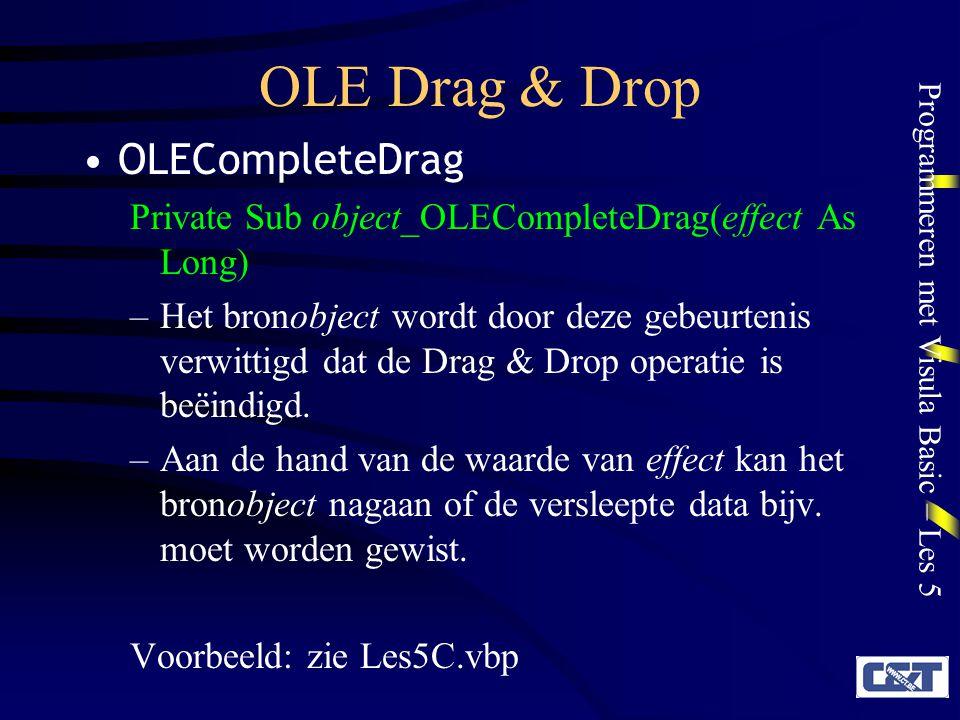 Programmeren met Visula Basic – Les 5 OLE Drag & Drop OLECompleteDrag Private Sub object_OLECompleteDrag(effect As Long) –Het bronobject wordt door de