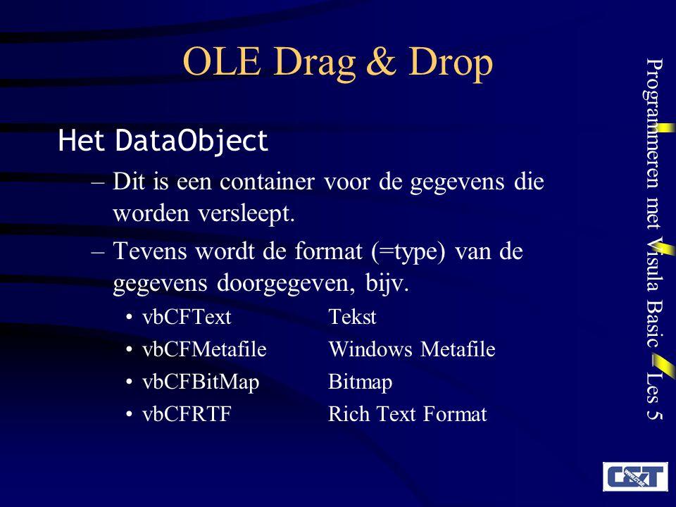 Programmeren met Visula Basic – Les 5 OLE Drag & Drop –Methoden: Clear: wist alle data en formats GetData (format): geeft de data van een bepaalde format in een variant weer GetFormat (format): test of de data in een bepaalde format staan (geeft True of False)