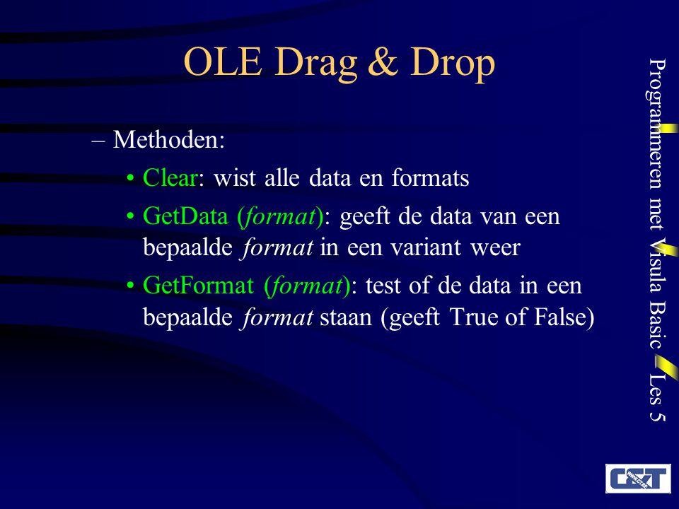 Programmeren met Visula Basic – Les 5 OLE Drag & Drop –Methoden: Clear: wist alle data en formats GetData (format): geeft de data van een bepaalde for