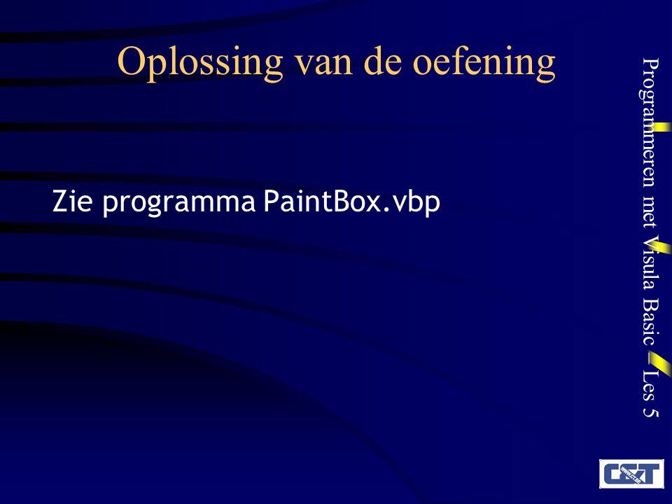 Programmeren met Visula Basic – Les 5 Oplossing van de oefening Zie programma PaintBox.vbp