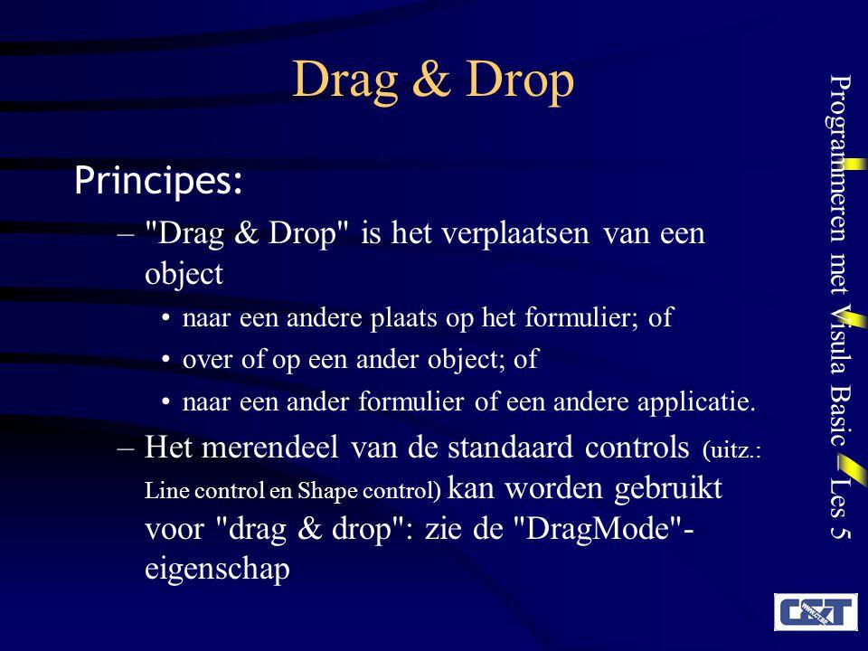 Programmeren met Visula Basic – Les 5 Drag & Drop Principes: –