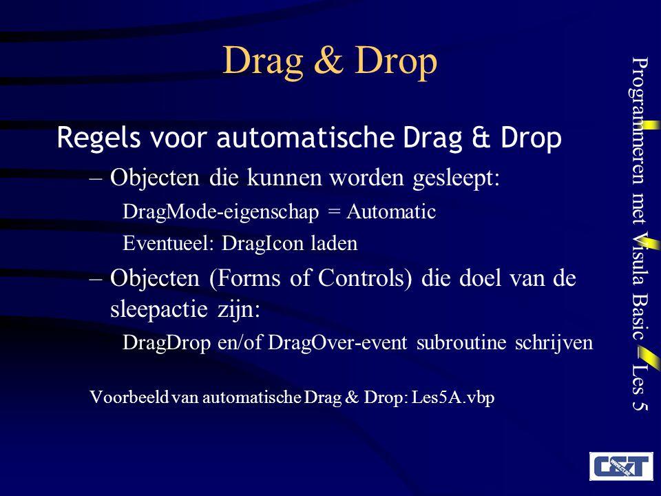 Programmeren met Visula Basic – Les 5 Drag & Drop Regels voor automatische Drag & Drop –Objecten die kunnen worden gesleept: DragMode-eigenschap = Aut
