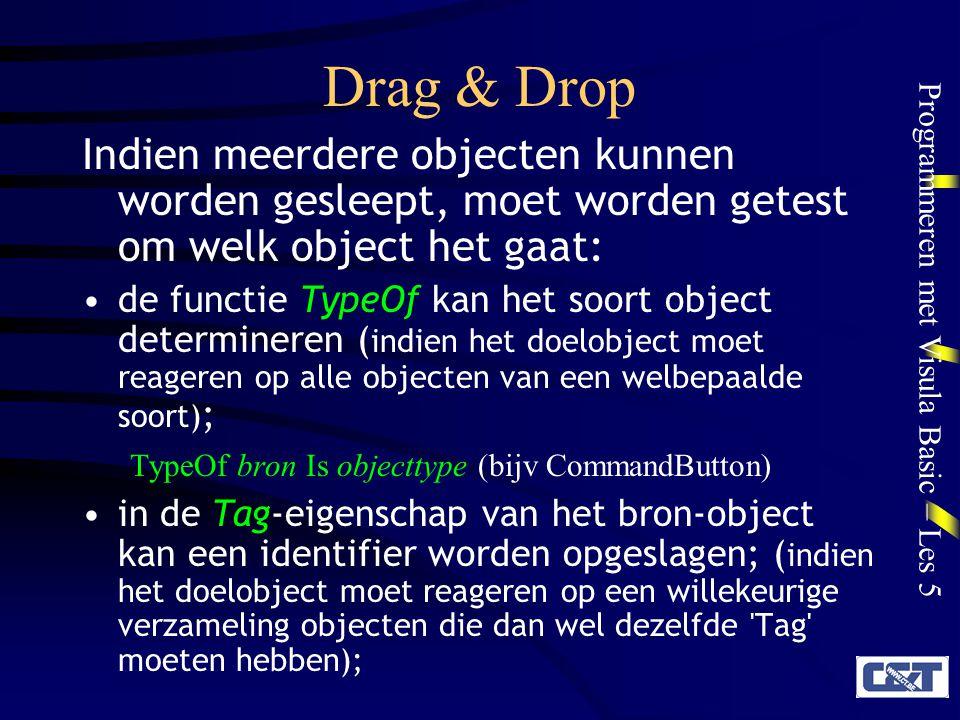 Programmeren met Visula Basic – Les 5 Drag & Drop Indien meerdere objecten kunnen worden gesleept, moet worden getest om welk object het gaat: de func