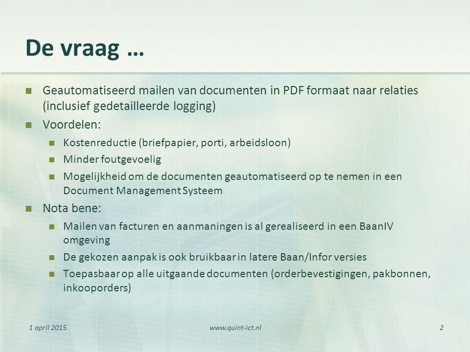 1 april 2015www.quint-ict.nl2 De vraag … Geautomatiseerd mailen van documenten in PDF formaat naar relaties (inclusief gedetailleerde logging) Voordel