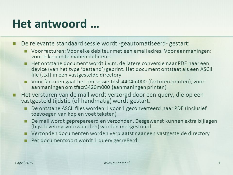 1 april 2015www.quint-ict.nl3 Het antwoord … De relevante standaard sessie wordt -geautomatiseerd- gestart: Voor facturen: Voor elke debiteur met een