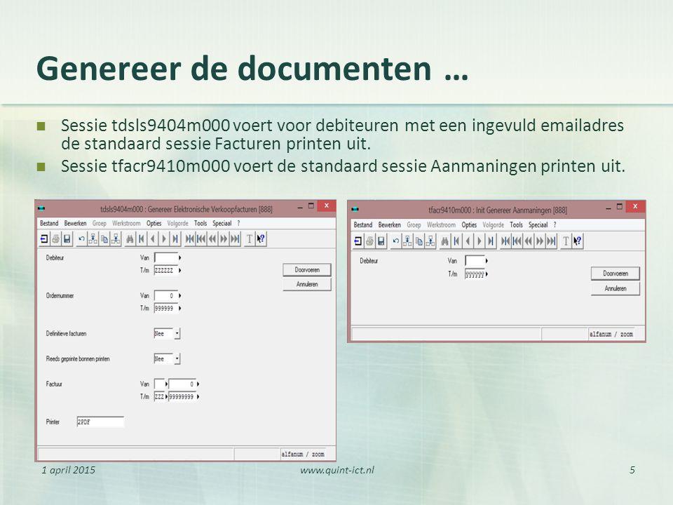 1 april 2015www.quint-ict.nl5 Genereer de documenten … Sessie tdsls9404m000 voert voor debiteuren met een ingevuld emailadres de standaard sessie Fact