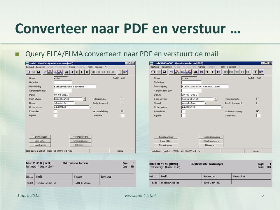 1 april 2015www.quint-ict.nl7 Converteer naar PDF en verstuur … Query ELFA/ELMA converteert naar PDF en verstuurt de mail