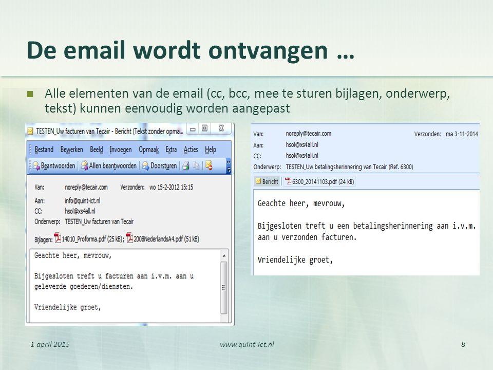 1 april 2015www.quint-ict.nl8 De email wordt ontvangen … Alle elementen van de email (cc, bcc, mee te sturen bijlagen, onderwerp, tekst) kunnen eenvou