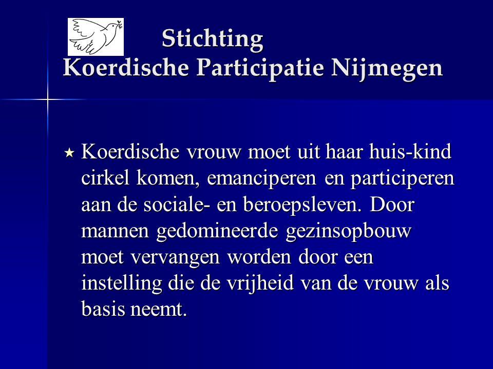 Stichting Koerdische Participatie Nijmegen  Koerdische vrouw moet uit haar huis-kind cirkel komen, emanciperen en participeren aan de sociale- en beroepsleven.