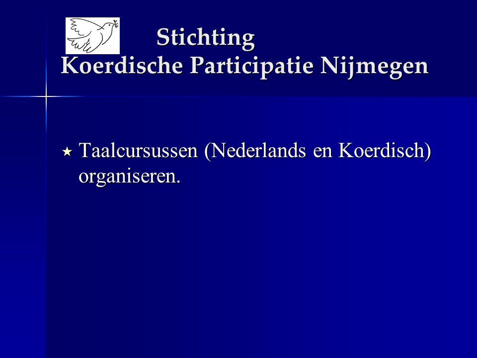Stichting Koerdische Participatie Nijmegen  Taalcursussen (Nederlands en Koerdisch) organiseren.
