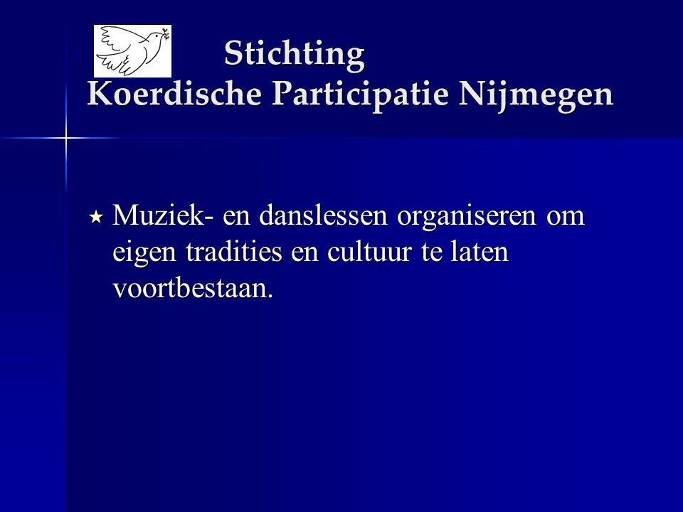Stichting Koerdische Participatie Nijmegen  Muziek- en danslessen organiseren om eigen tradities en cultuur te laten voortbestaan.