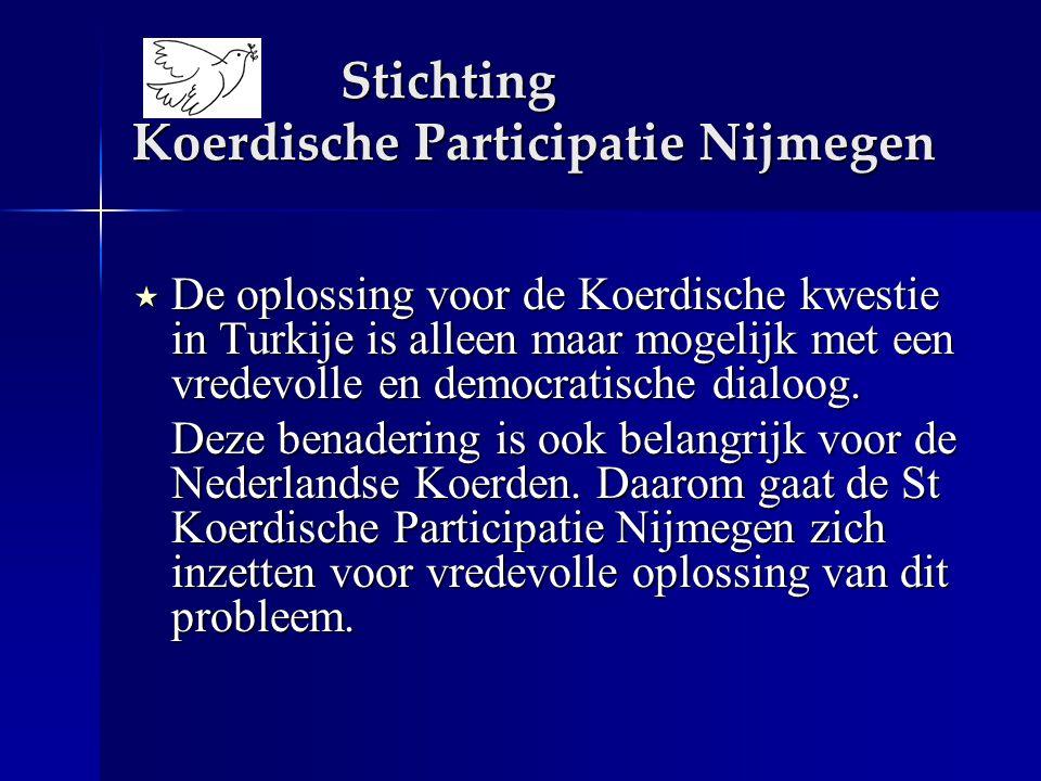 Stichting Koerdische Participatie Nijmegen  De oplossing voor de Koerdische kwestie in Turkije is alleen maar mogelijk met een vredevolle en democratische dialoog.