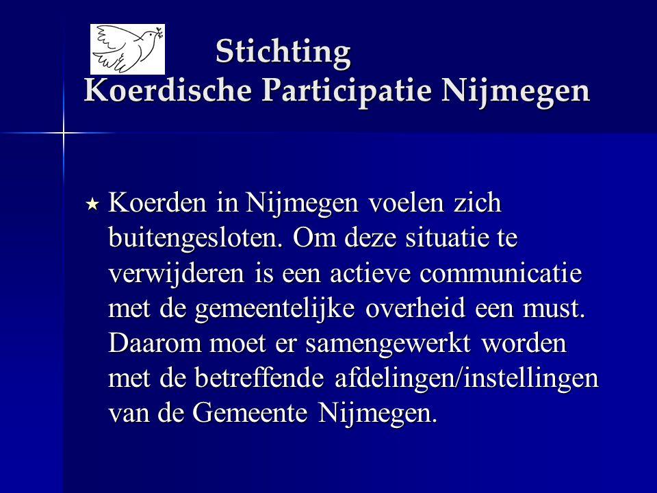 Stichting Koerdische Participatie Nijmegen  Koerden in Nijmegen voelen zich buitengesloten. Om deze situatie te verwijderen is een actieve communicat