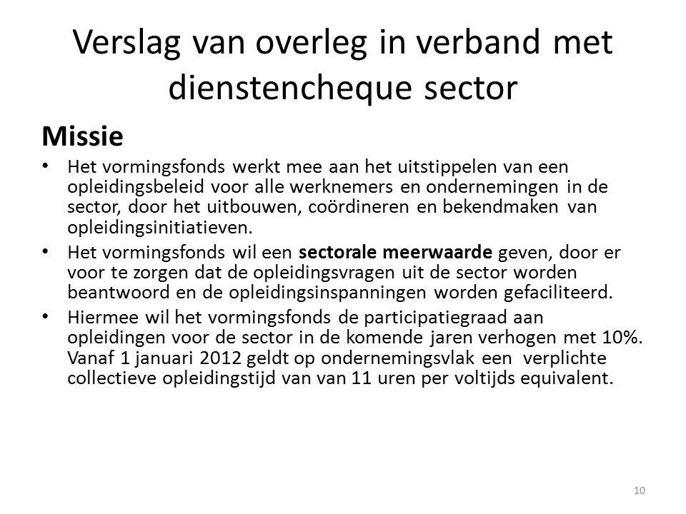 Verslag van overleg in verband met dienstencheque sector Missie Het vormingsfonds werkt mee aan het uitstippelen van een opleidingsbeleid voor alle werknemers en ondernemingen in de sector, door het uitbouwen, coördineren en bekendmaken van opleidingsinitiatieven.