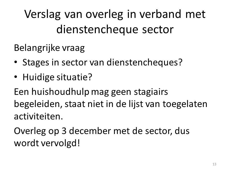 Verslag van overleg in verband met dienstencheque sector Belangrijke vraag Stages in sector van dienstencheques? Huidige situatie? Een huishoudhulp ma