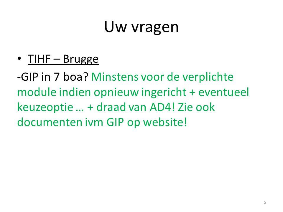 Uw vragen TIHF – Brugge -GIP in 7 boa? Minstens voor de verplichte module indien opnieuw ingericht + eventueel keuzeoptie … + draad van AD4! Zie ook d