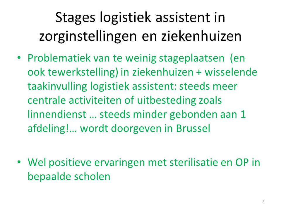 Stages logistiek assistent in zorginstellingen en ziekenhuizen Problematiek van te weinig stageplaatsen (en ook tewerkstelling) in ziekenhuizen + wiss