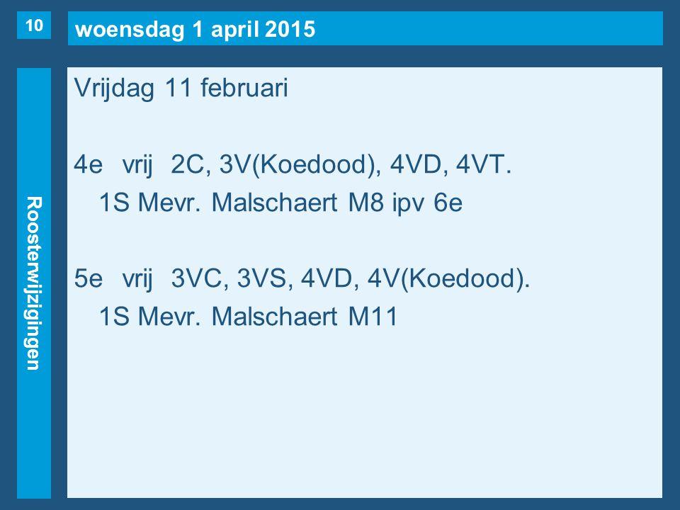 woensdag 1 april 2015 Roosterwijzigingen Vrijdag 11 februari 4evrij2C, 3V(Koedood), 4VD, 4VT.