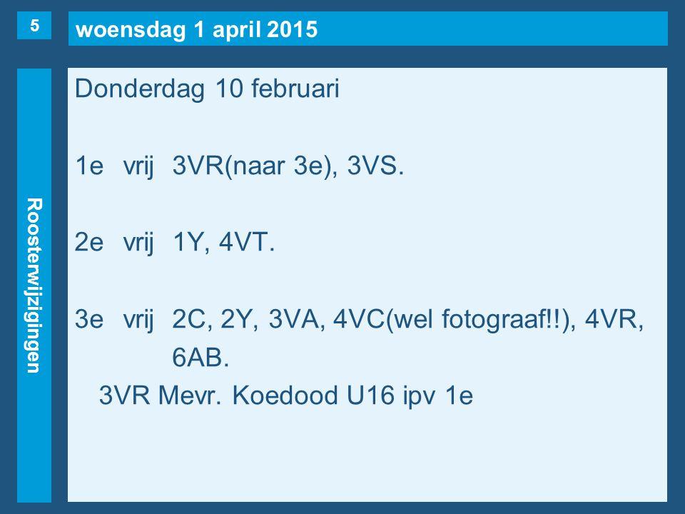 woensdag 1 april 2015 Roosterwijzigingen Donderdag 10 februari 1evrij3VR(naar 3e), 3VS.