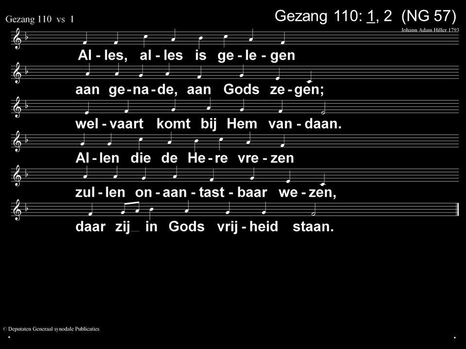 ... Gezang 110: 1, 2 (NG 57)