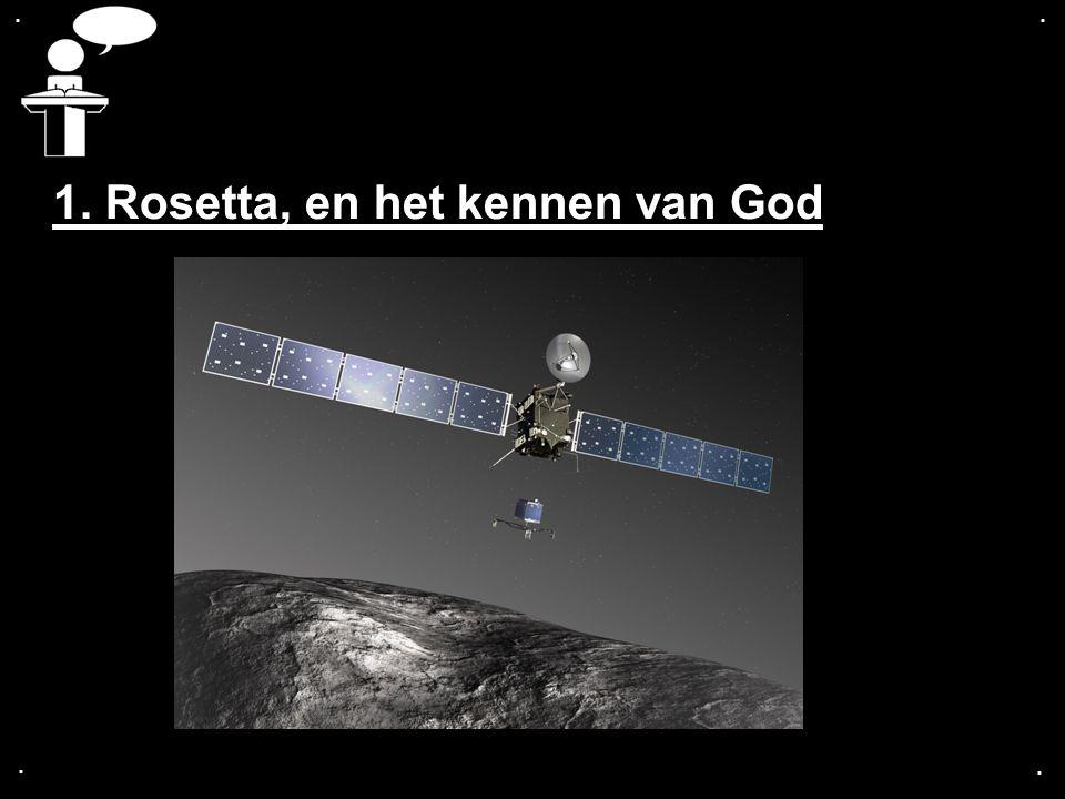 .... 1. Rosetta, en het kennen van God