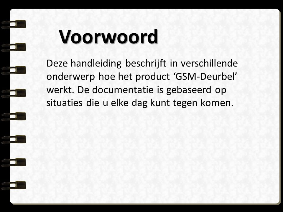 Voorwoord Deze handleiding beschrijft in verschillende onderwerp hoe het product 'GSM-Deurbel' werkt. De documentatie is gebaseerd op situaties die u