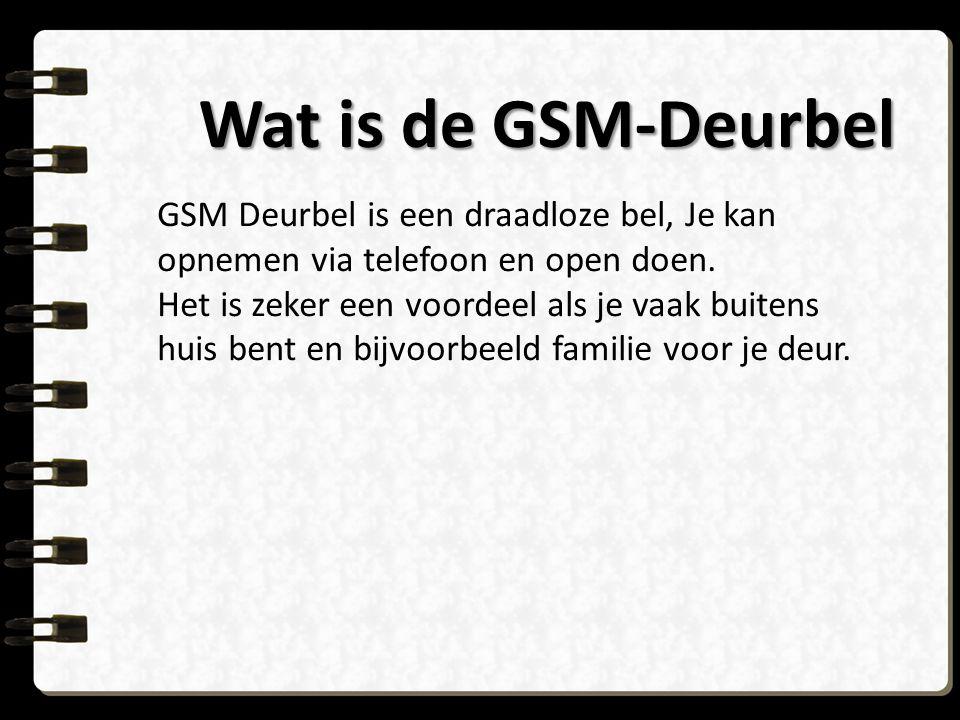 Wat is de GSM-Deurbel GSM Deurbel is een draadloze bel, Je kan opnemen via telefoon en open doen. Het is zeker een voordeel als je vaak buitens huis b