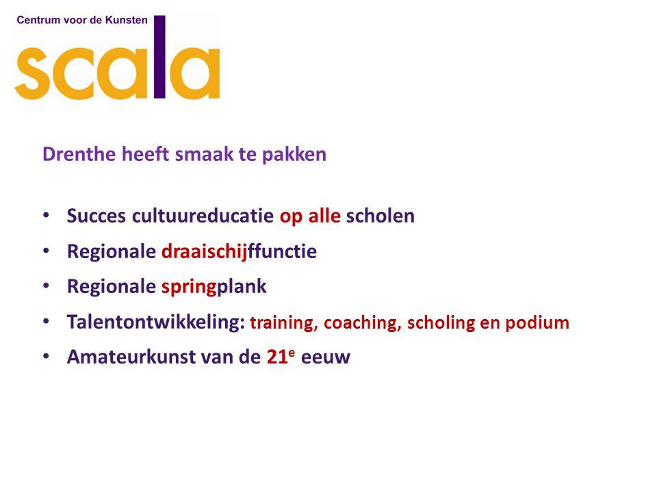 Drenthe heeft smaak te pakken Succes cultuureducatie op alle scholen Regionale draaischijffunctie Regionale springplank Talentontwikkeling: training, coaching, scholing en podium Amateurkunst van de 21 e eeuw