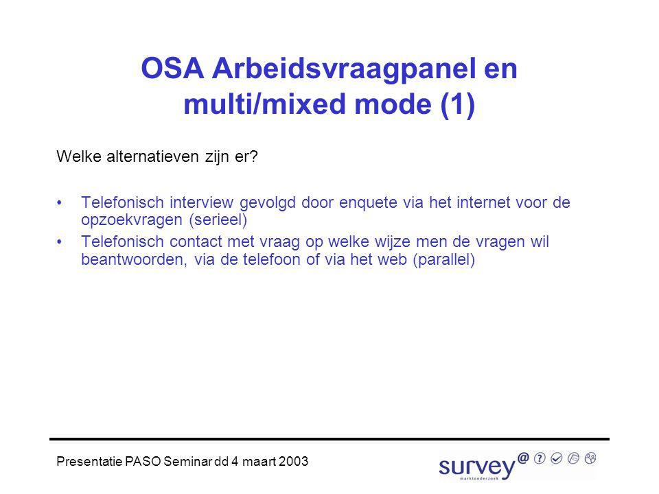 Presentatie PASO Seminar dd 4 maart 2003 OSA Arbeidsvraagpanel en multi/mixed mode (1) Welke alternatieven zijn er.